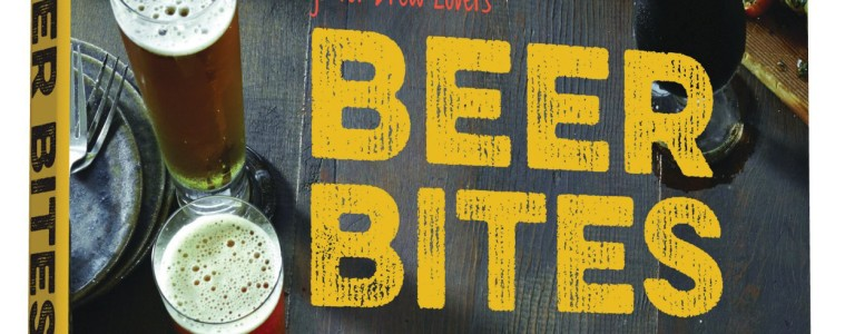 Beer Bites Tasty Recipes and Perfect Pairings for Brew Lovers - Beer Cookbook